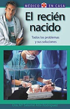 El Recien Nacido: Todos Los Problemas y Sus Soluciones 9788497643887