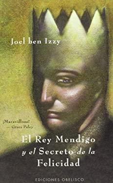 El Rey Mendigo y El Secreto de La Felicidad 9788497772815