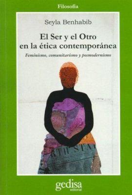 El Ser y el Otro en la Etica Contemporanea: Feminismo, Comunitarismo y Posmodernismo 9788497841016