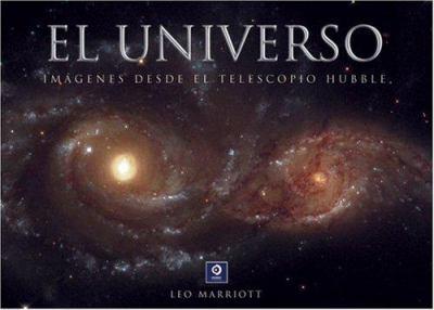 El Universo: Imagenes Desde el Telescopio Hubble = The Universe 9788497648875