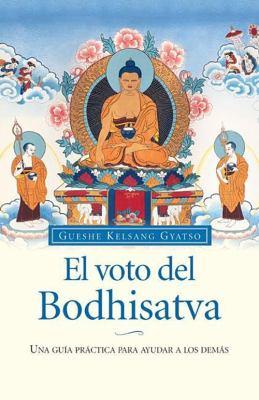 El Voto del Bodhisatva (the Bodhisattva Vow): Una Guia Practica Para Ayudar a Los Demas 9788493616908