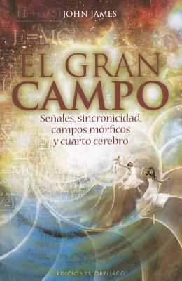 El Gran Campo: Senales, Sincronicidad, Campos Morficos y Carto Cerebro = The Great Field 9788497777544