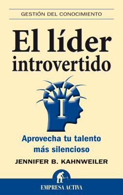 El Lider Introvertido: Aprovecha Tu Talento Mas Silencioso = The Introverted Leader 9788492452590
