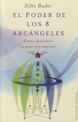 El Poder de los 8 Arcangeles: Como Descubrir Tu Arco Iris Interior 9788497777315