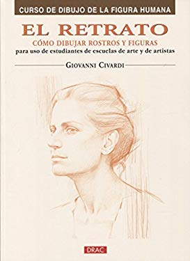 El retrato/ The Portrait: Como dibujar rostros y figuras/ How to Draw Faces and Figures (Curso De Dibujo De La Figura Humana/ Drawing the Human Figure - Civardi, Giovanni