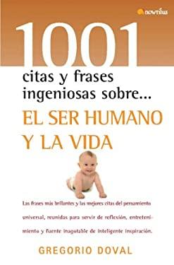 El ser humano y la vida (1001 Citas Y Frases Ingeniosas Sobre/ 1001 Clever Quotes and Phrases About) (Spanish Edition) - Gregorio Doval