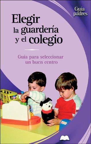 Elegir La Guarderma y El Colegio: Guma Para Seleccionar Un Buen Centro 9788497643009