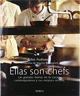 Ellas Son Chefs: Las Grandes Damas de la Cocina Contemporanea y Sus Mejores Recetas 9788496431133