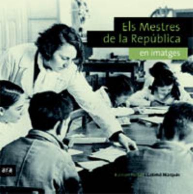 Els Mestres de La Republica En Imatges 9788496767416
