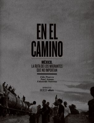 En el Camino: Mexico, la Ruta de los Migrantes Que No Importan = On the Road 9788498014785