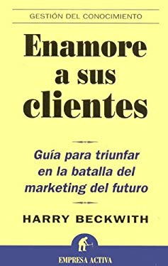 Enamore A Sus Clientes: Guia Par Triunfar en la Batalla del Marketing del Futuro = What Clients Love 9788495787651