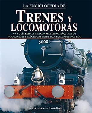 Enciclopedia de Trenes y Locomotoras: Una Guia Exhaustiva Con Mas de 900 Locomotoras de Vapor, Diesel y Electricas Desde 1825 Hasta Nuestros Dias 9788497647298