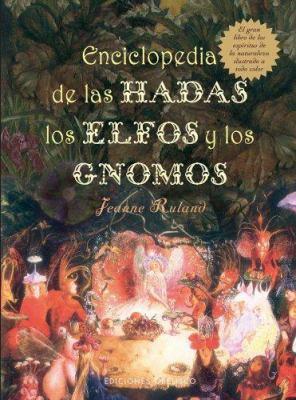 Enciclopedia de las Hadas, los Elfos y los Gnomos: El Gran Libro de los Espiritus de la Naturaleza 9788497773522