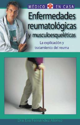 Enfermedades Reumatologicas y Musculoesqueleticas: La Explicacion y Tratamiento del Reuma 9788497643900