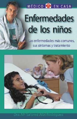 Enfermedades de Los Ninos: Las Enfermedades Mas Comunes, Sus Sintomas y Tratamiento 9788497643894