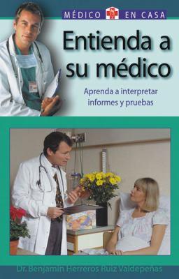 Entienda a Su Medico: Aprenda a Interpretar Informes y Pruebas 9788497643801