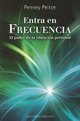 Entra en Frecuencia: El Poder de la Vibracion Personal = Frequency 9788497777186