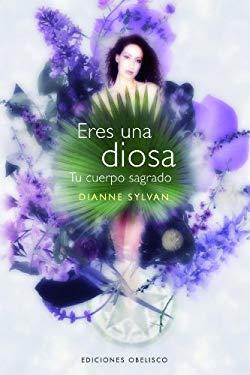 Eres una Diosa: Tu Cuerpo Sagrado = The Body Sacred 9788497775908