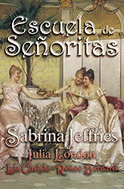 Escuela de Senoritas: Lecciones de Amor Para Unas Ricas Herederas Muy Expeditivas 9788496575677