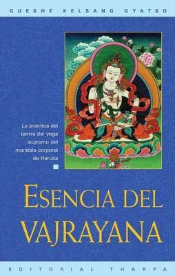 Esencia del Vajrayana (Essence of Vajrayana): La Practica del Tantra del Yoga Supremo del Mandala Corporal de Heruka 9788493314880