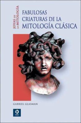 Fabulosas Criaturas de la Mitologia Clasica 9788497648981