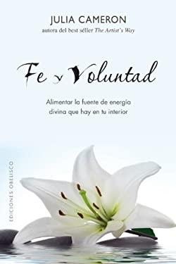 Fe y Voluntad: Alimentar la Fuente de Energia Divina Que Hay en Tu Interior = Faith and Will 9788497776905