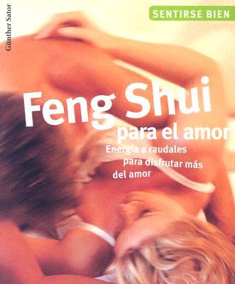 Feng Shui Para el Amor: Energia A Raudales Para Disfrutar del Amor 9788497642712