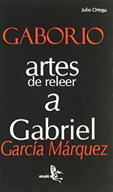 Gaborio: Artes de Releer a Gabriel Garcia Marquez - Ortega, Julio