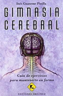 Gimnasia Cerebral: Guia de Ejercicios Para Mantenerte en Forma 9788497777452