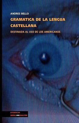 Gramatica de La Lengua Castellana Destinada Al USO de Los Americanos 9788498169485