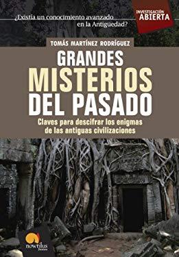 Grandes Misterios del Pasado: Claves Para Descifrar Los Enigmas de Las Antiguas Civilizaciones 9788497633437