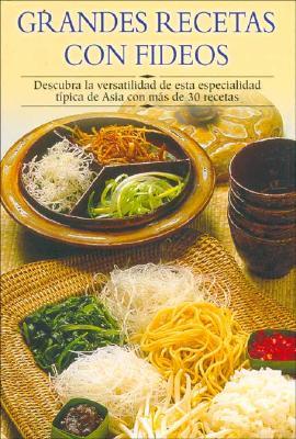 Grandes Recetas Con Fideos: Descubra La Versatilidad de Esta Especialidad Tipica de Asia Con Mas de 30 Recetas 9788497640794