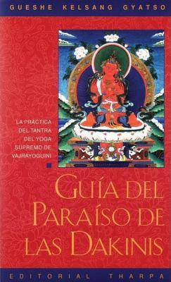 Guia del Paraiso de Las Dakinis (Guide to Dakini Land): La Practica del Tantra del Yoga Supremo de Buda Vajrayoguini 9788492094332