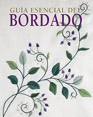 Guia Esencial del Bordado = The Essential Guide to Embroidery 9788497647304