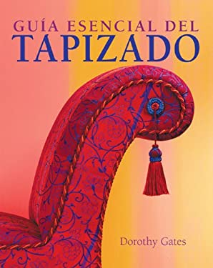 Guia Esencial del Tapizado = The Essential Guide to Upholstery 9788497647311