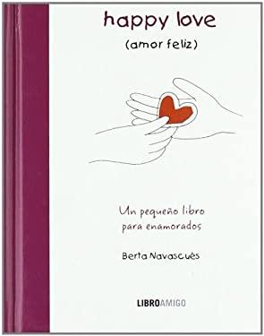 Happy Love/Amor Feliz: Un Pequeno Libro Para Enamorados 9788499171074