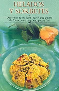 Helados y Sorbetes: Deliciosas Ideas Para Todo El Que Quiera Disfrutar de Un Exquisito Postre Frio 9788497640817