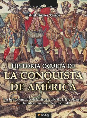 Historia Oculta de La Conquista de America 9788497636360