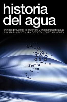 Historia del Agua: Grandes Proyectos de Ingenieria y Arquitectura del Agua 9788496431577