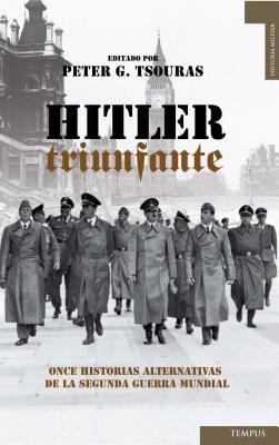 Hitler Triunfante: Once Historias Alternativas de la Segunda Guerra Mundial 9788492567423