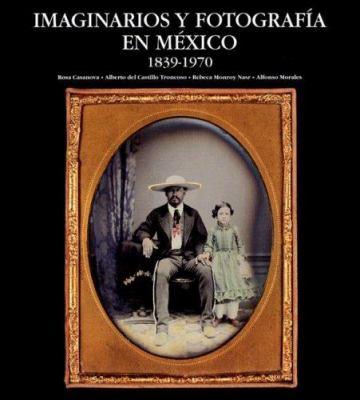 Imaginarios y Fotografia en Mexico, 1839-1970 9788497852005