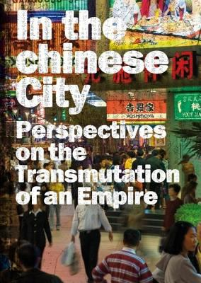In the Chinese City: Perspectives on the Transmutations of an Empire 9788496954496