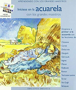 Iniciese en la Acuarela: Con los Grandes Maestros 9788497774123