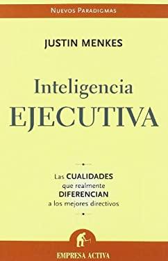 Inteligencia Ejecutiva: Las Cualidades Que Realmente Diferencian A los Mejores Directivos 9788496627024
