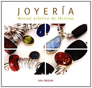 Joyeria: Manual Practico de Tecnicas = The Complete Jewellery Making Course 9788495376770