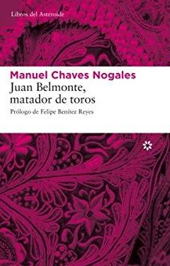 Juan Belmonte, Matador de Toros: Su Vida y Sus Hazanas 9788493659790
