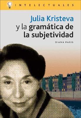 Julia Kristeva y La Gramatica de La Subjetividad 9788496089099