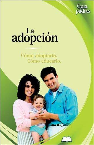 La Adopcion: Como Adoptarlo. Como Educarlo 9788497643023