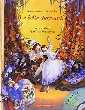 La Bella Durmiente: Cuento Ballet de Pjotr Iljich Tchaikovsky [With CD] 9788496646063