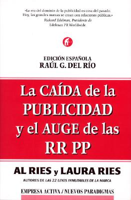 La Caida de La Publicidad y Elauge de Las Rrpp: The Fall of Advertising and the Rise of PR 9788495787354